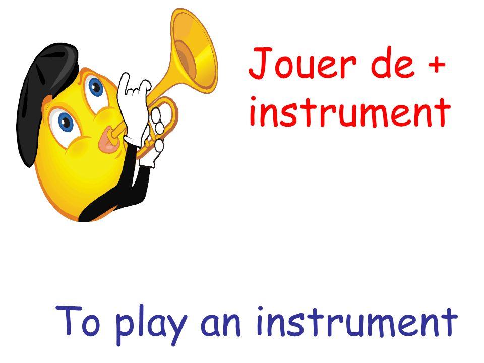 Jouer de + instrument To play an instrument