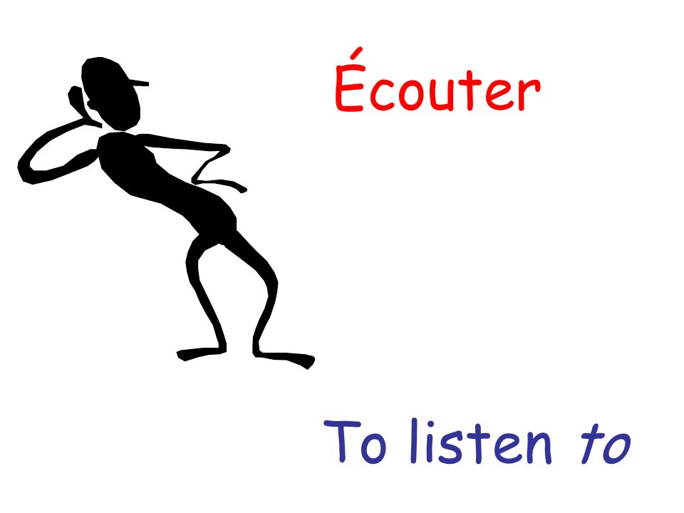 Écouter To listen to