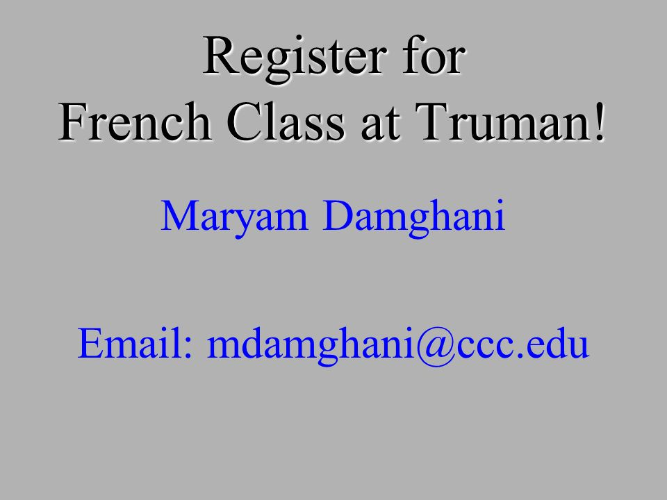 Register for French Class at Truman! Maryam Damghani Email: mdamghani@ccc.edu