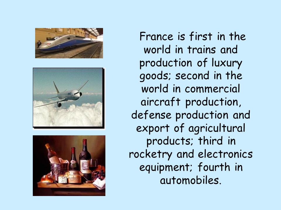 France is first in the world in trains and production of luxury goods; second in the world in commercial aircraft production, defense production and e