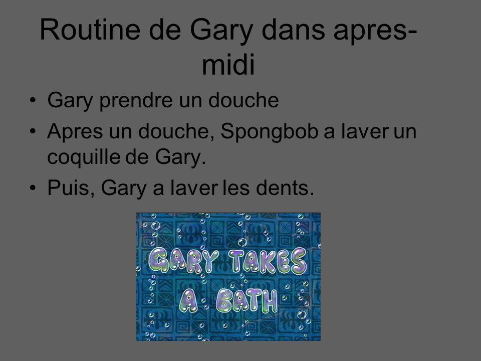 Routine de Gary dans apres- midi Gary prendre un douche Apres un douche, Spongbob a laver un coquille de Gary. Puis, Gary a laver les dents.