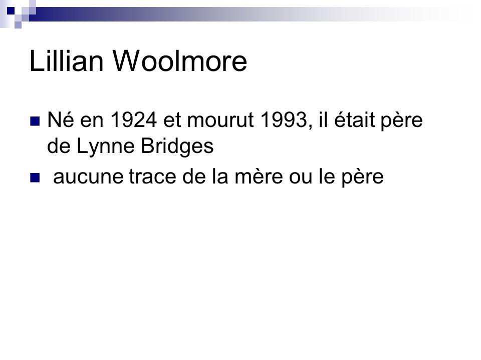 Lillian Woolmore Né en 1924 et mourut 1993, il était père de Lynne Bridges aucune trace de la mère ou le père