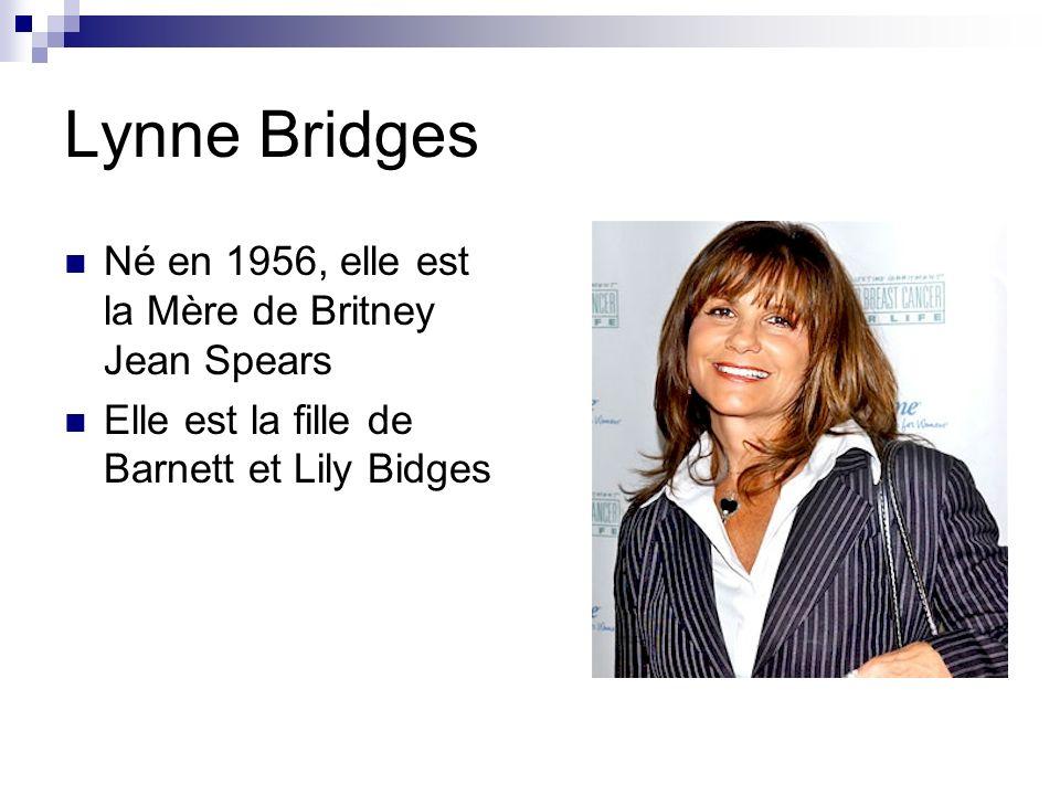 Lynne Bridges Né en 1956, elle est la Mère de Britney Jean Spears Elle est la fille de Barnett et Lily Bidges