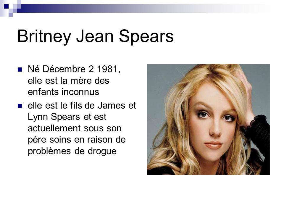 Britney Jean Spears Né Décembre 2 1981, elle est la mère des enfants inconnus elle est le fils de James et Lynn Spears et est actuellement sous son père soins en raison de problèmes de drogue