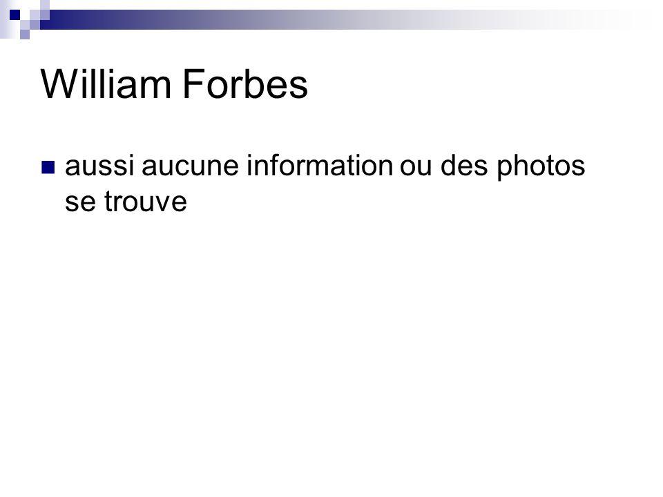 William Forbes aussi aucune information ou des photos se trouve