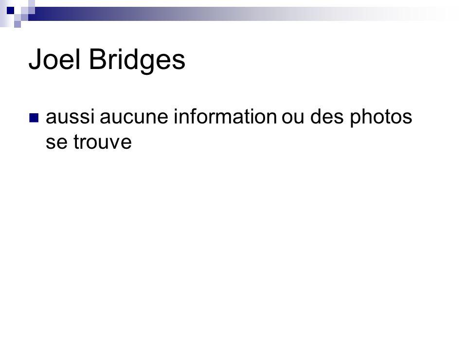 Joel Bridges aussi aucune information ou des photos se trouve