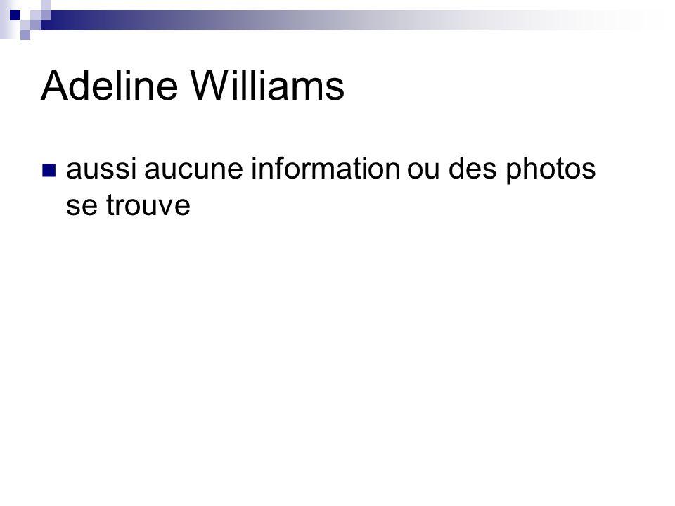 Adeline Williams aussi aucune information ou des photos se trouve