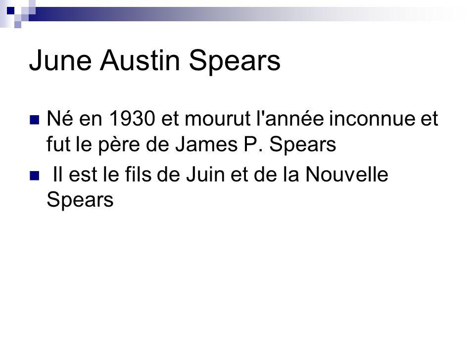June Austin Spears Né en 1930 et mourut l année inconnue et fut le père de James P.