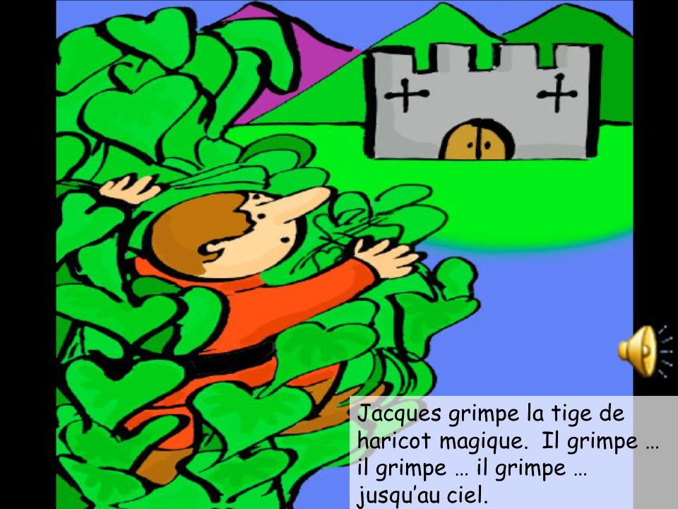 Jacques entre à pas de loup. Il prend les pièces dor. Jacques glisse le long de la tige … il glisse … il glisse … il glisse … Et après?