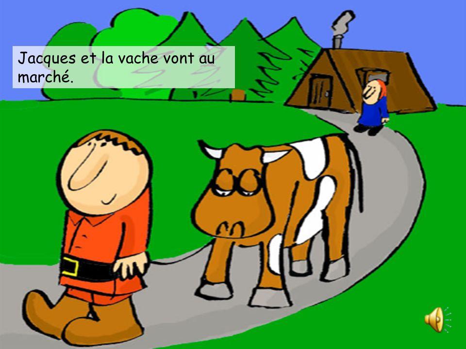 «Alors» Maman dit «Jacques, vendons la vache» «Va au marché! Vite! Vite!» Meuh!