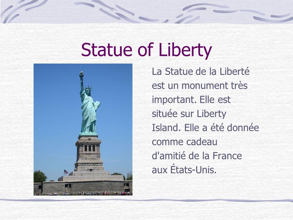 Statue of Liberty La Statue de la Liberté est un monument très important. Elle est située sur Liberty Island. Elle a été donnée comme cadeau d'amitié
