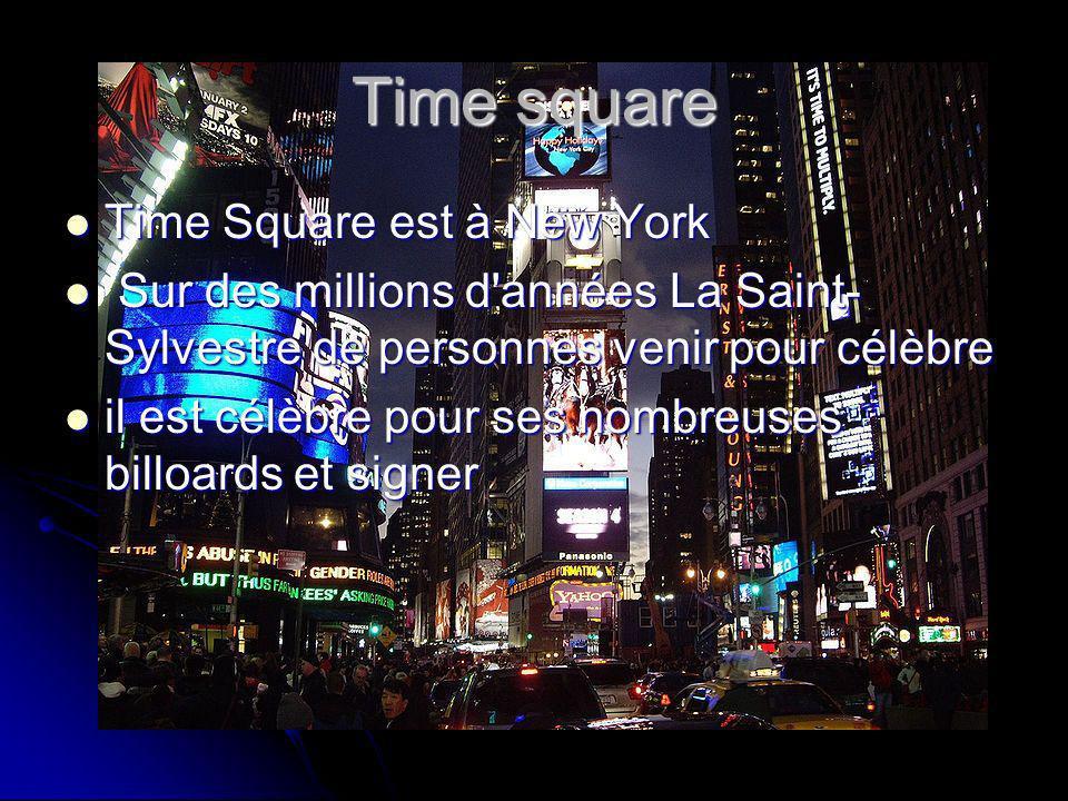 Time square Time Square est à New York Time Square est à New York Sur des millions d années La Saint- Sylvestre de personnes venir pour célèbre Sur des millions d années La Saint- Sylvestre de personnes venir pour célèbre il est célèbre pour ses nombreuses billoards et signer il est célèbre pour ses nombreuses billoards et signer