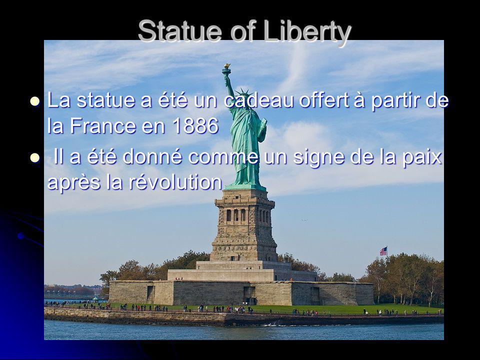Statue of Liberty La statue a été un cadeau offert à partir de la France en 1886 La statue a été un cadeau offert à partir de la France en 1886 Il a été donné comme un signe de la paix après la révolution Il a été donné comme un signe de la paix après la révolution