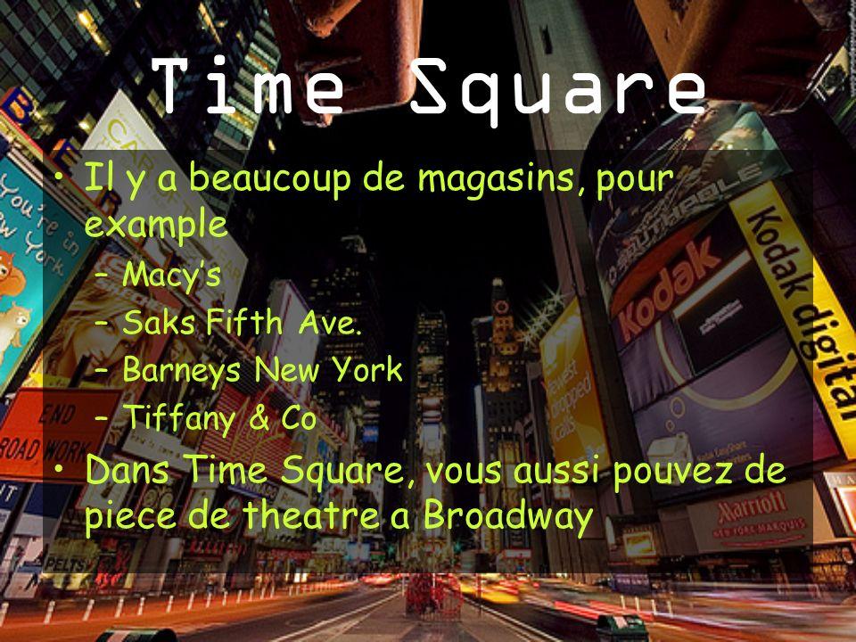 Il y a beaucoup de magasins, pour example –Macys –Saks Fifth Ave. –Barneys New York –Tiffany & Co Dans Time Square, vous aussi pouvez de piece de thea
