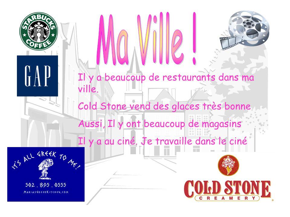 Il y a beaucoup de restaurants dans ma ville. Cold Stone vend des glaces très bonne Aussi, Il y ont beaucoup de magasins Il y a au ciné. Je travaille
