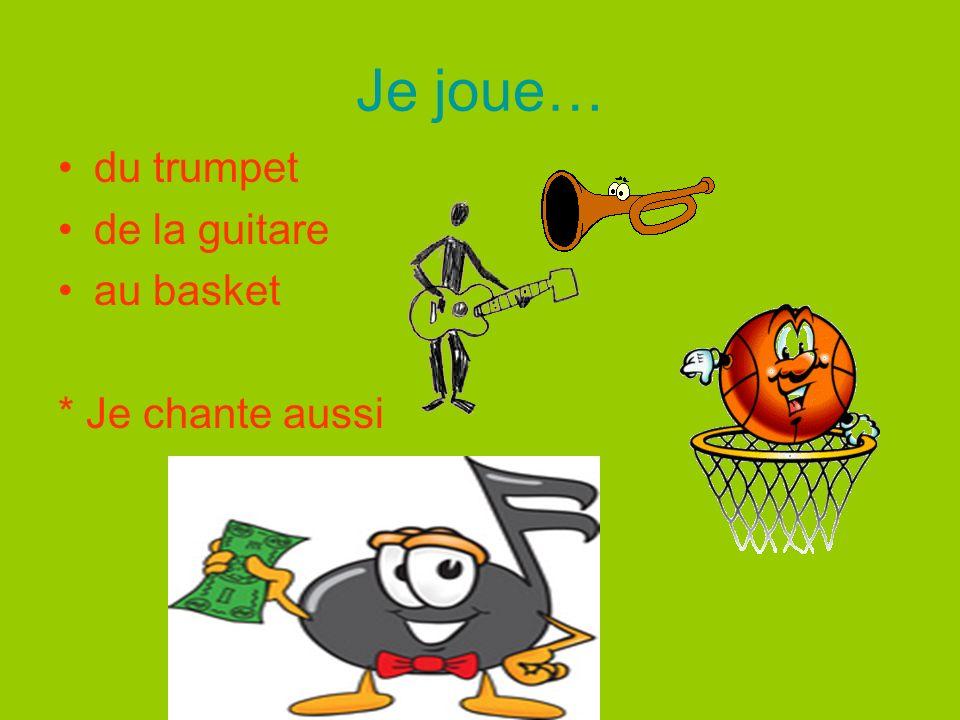 Je joue… du trumpet de la guitare au basket * Je chante aussi