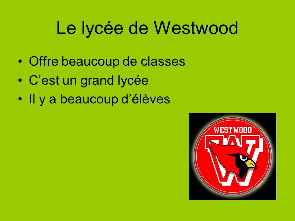 Le lycée de Westwood Offre beaucoup de classes Cest un grand lycée Il y a beaucoup délèves