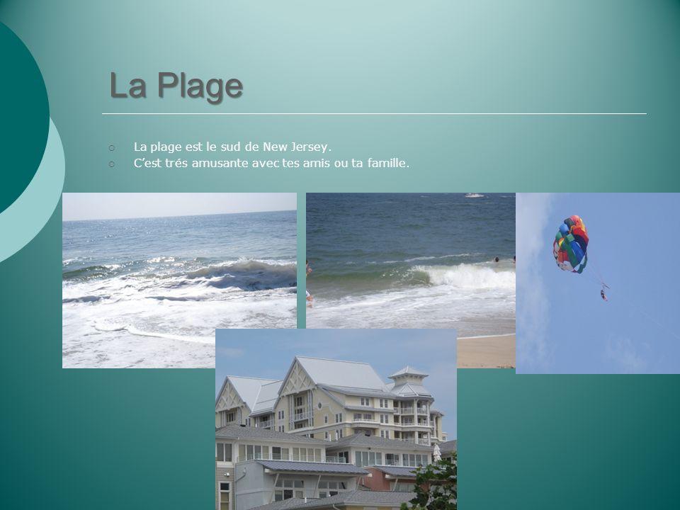 La Plage La plage est le sud de New Jersey. Cest trés amusante avec tes amis ou ta famille.