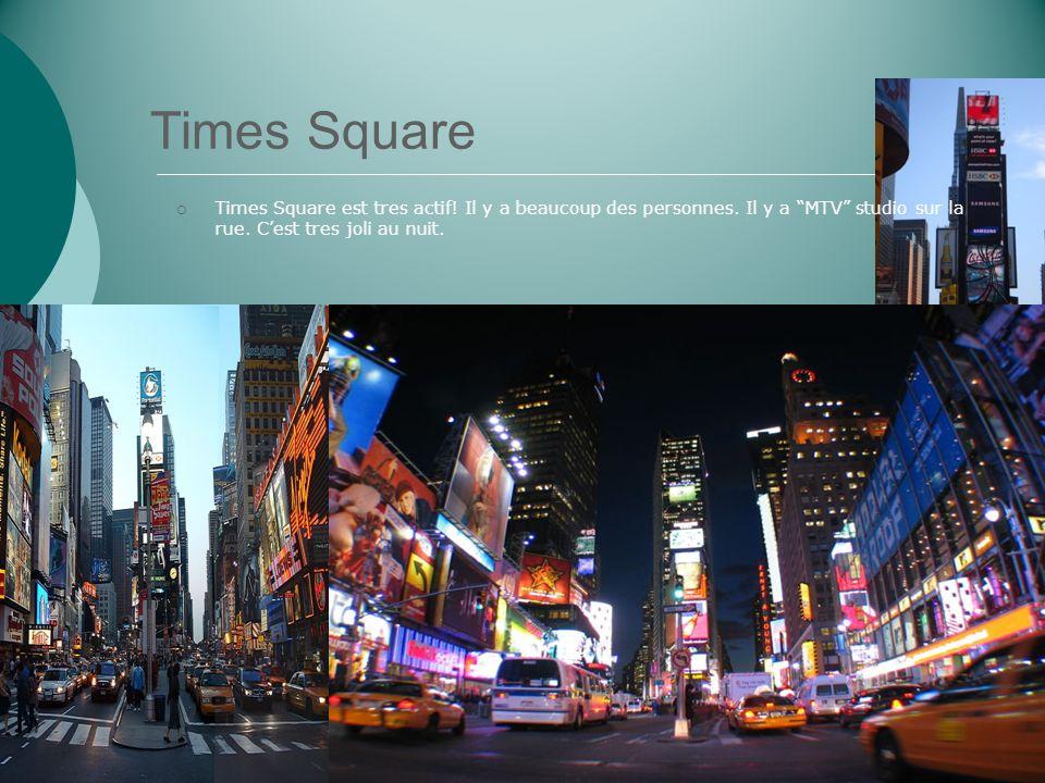Times Square Times Square est tres actif! Il y a beaucoup des personnes. Il y a MTV studio sur la rue. Cest tres joli au nuit.