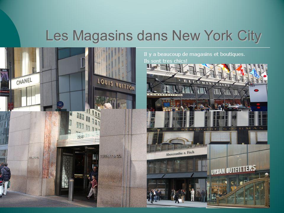 Les Magasins dans New York City Il y a beaucoup de magasins et boutiques. Ils sont tres chics!