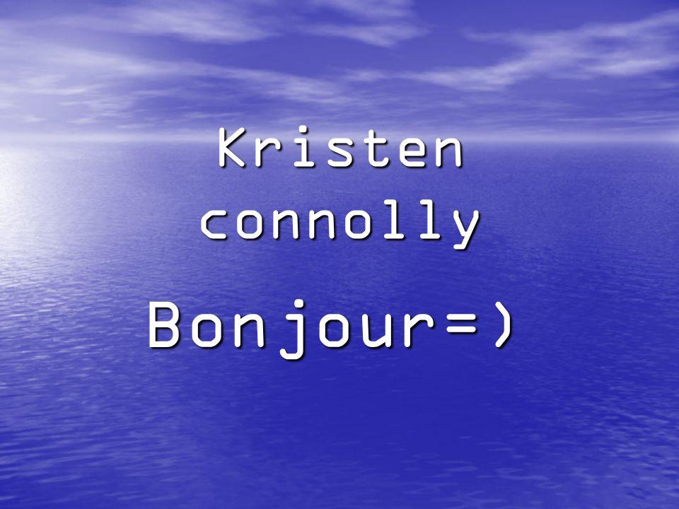 Kristen connolly Bonjour=)