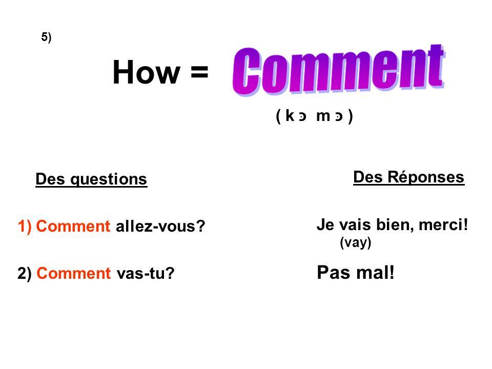How = ( k m ) Des questions 1)Comment allez-vous. 2) Comment vas-tu.