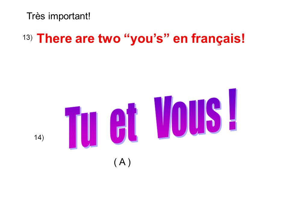 There are two yous en français! 13) 14) Très important! ( A )