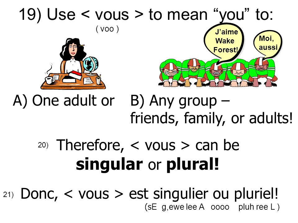 19) Use to mean you to: ( voo ) A) One adult orB) Any group – friends, family, or adults.