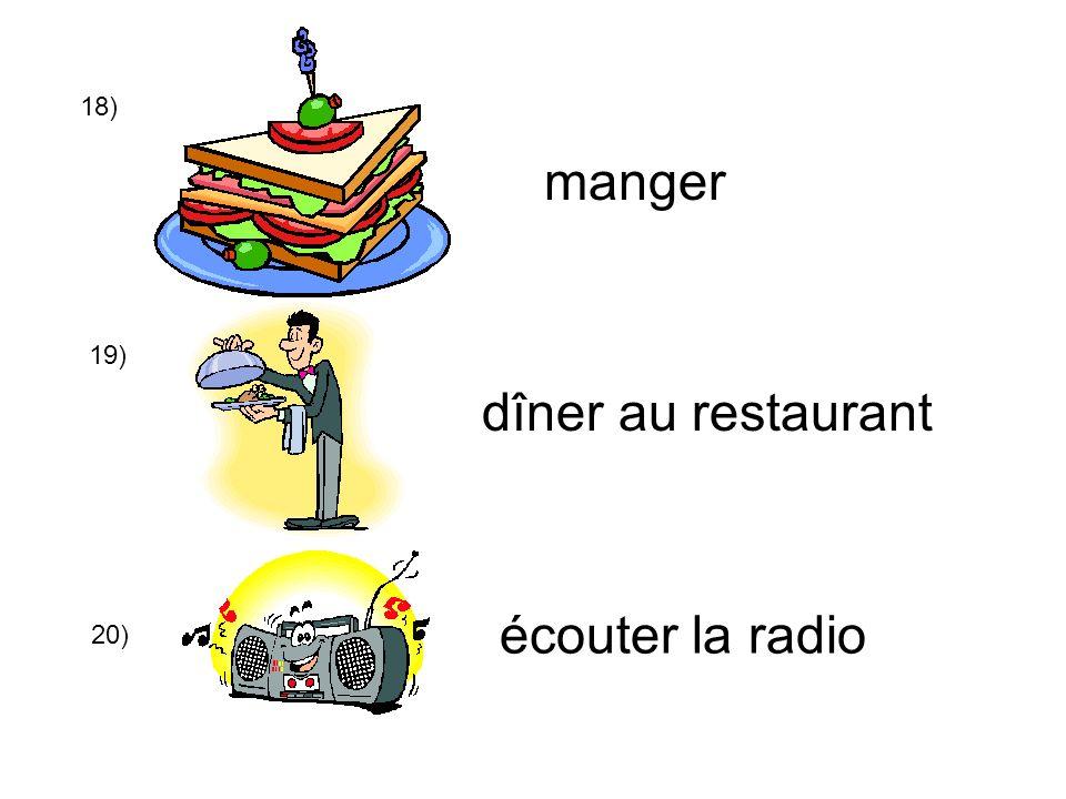 18) manger 19) dîner au restaurant 20) écouter la radio