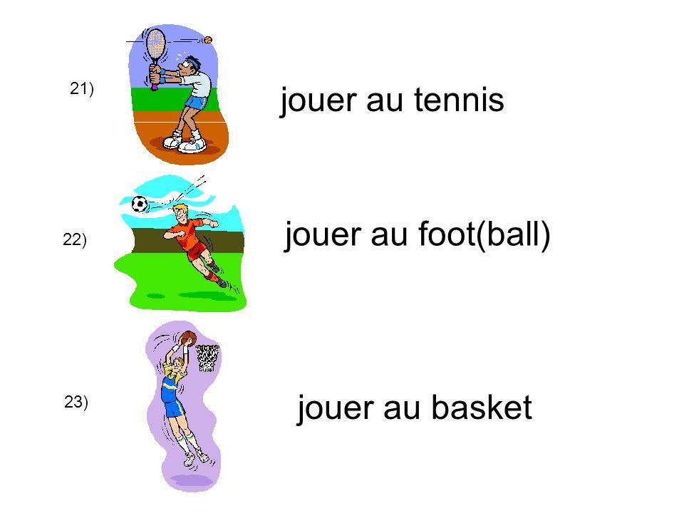 21) jouer au tennis 22) jouer au foot(ball) 23) jouer au basket