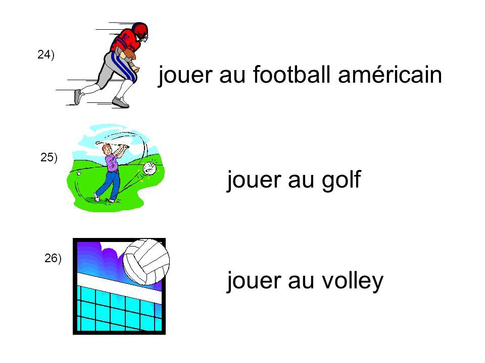 24) jouer au football américain 25) jouer au volley jouer au golf 26)