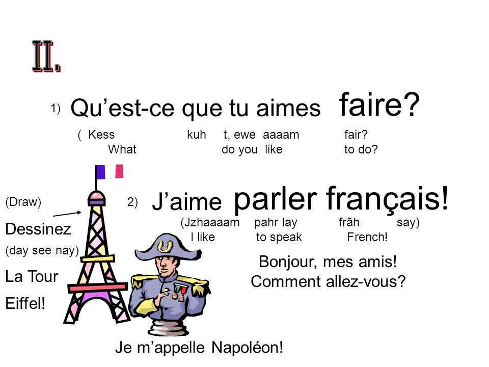 Quest-ce que tu aimes faire. Jaime parler français.