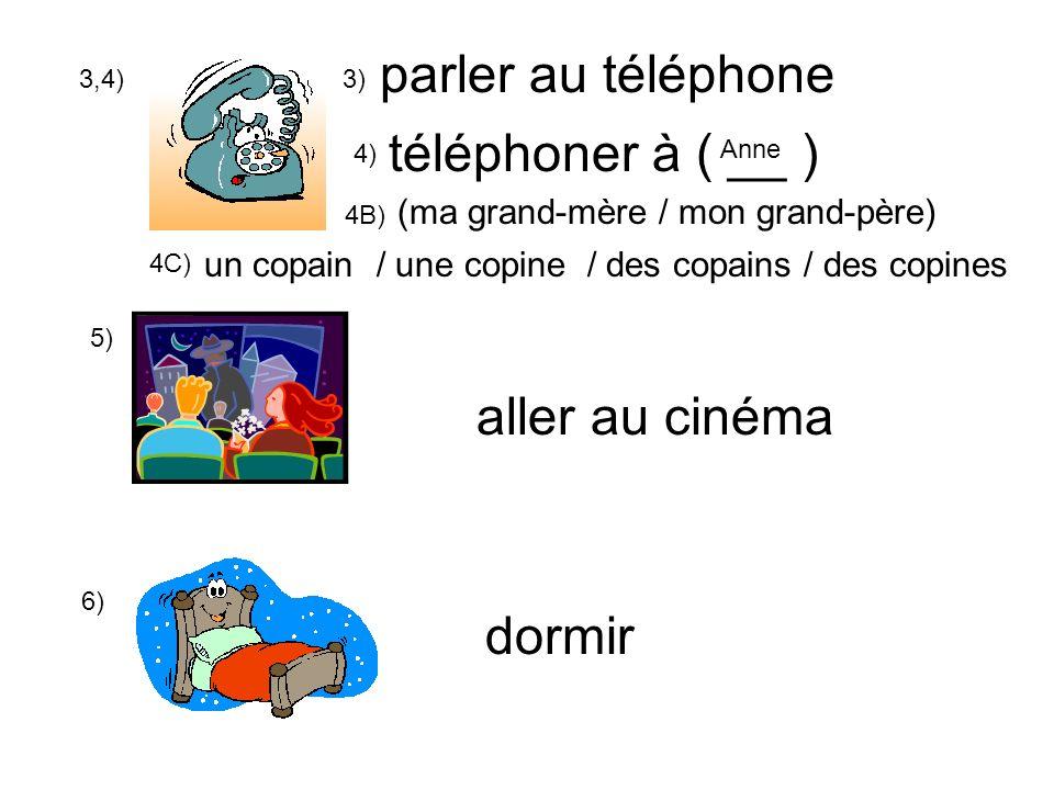 3,4) parler au téléphone téléphoner à ( __ ) 5) aller au cinéma 6) (ma grand-mère / mon grand-père) un copain / une copine / des copains / des copines 3) 4) dormir 4B) 4C) Anne