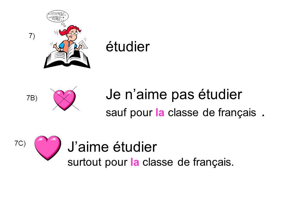 7) étudier Je naime pas étudier sauf pour la classe de français.