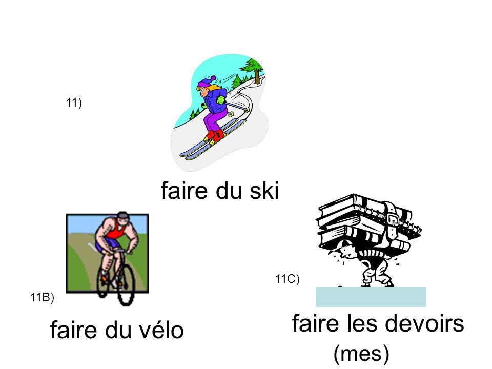 11) faire du ski faire du vélo faire les devoirs (mes) 11B) 11C)