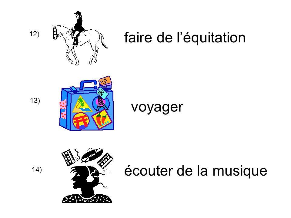 12) faire de léquitation 13) voyager 14) écouter de la musique