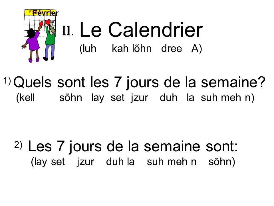 Le Calendrier (luh kah lõhn dree A) Quels sont les 7 jours de la semaine? (kell sõhn lay set jzur duh la suh meh n) Février Les 7 jours de la semaine
