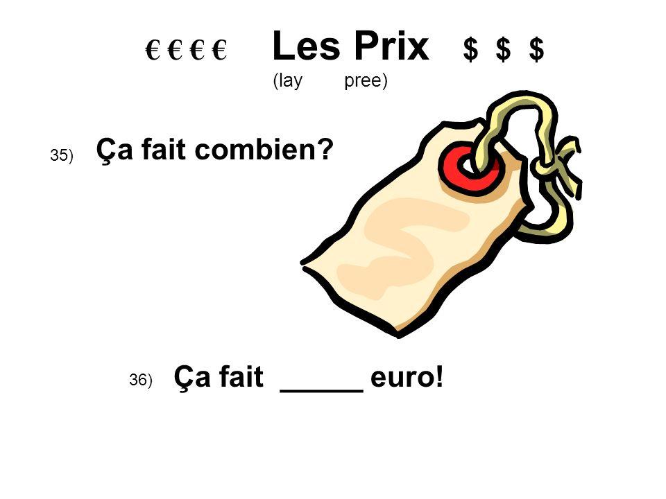 Les Prix $ $ $ (lay pree) 35) Ça fait combien? 36) Ça fait _____ euro!