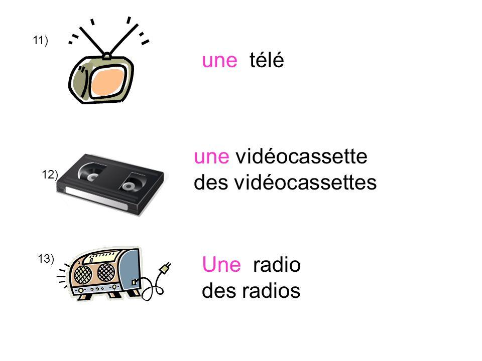 14) 15) 16) une radiocassette des radiocassettes une cassette des cassettes un poster / des posters une affiche / des affiches (ewe naah feesh) (daze aaah feesh)