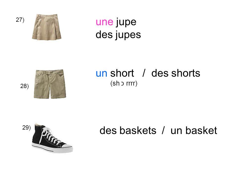 27) 28) 29) une jupe des jupes un short / des shorts (sh כ rrrr) des baskets / un basket