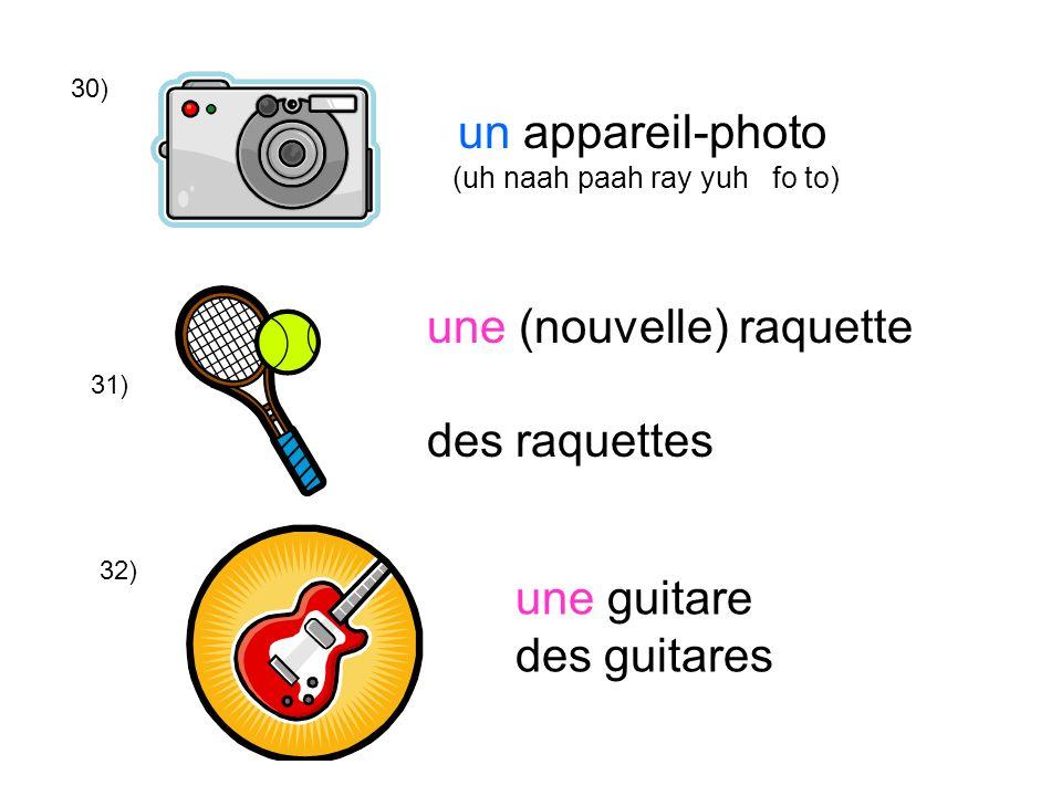 30) 31) 32) un appareil-photo (uh naah paah ray yuh fo to) une (nouvelle) raquette des raquettes une guitare des guitares