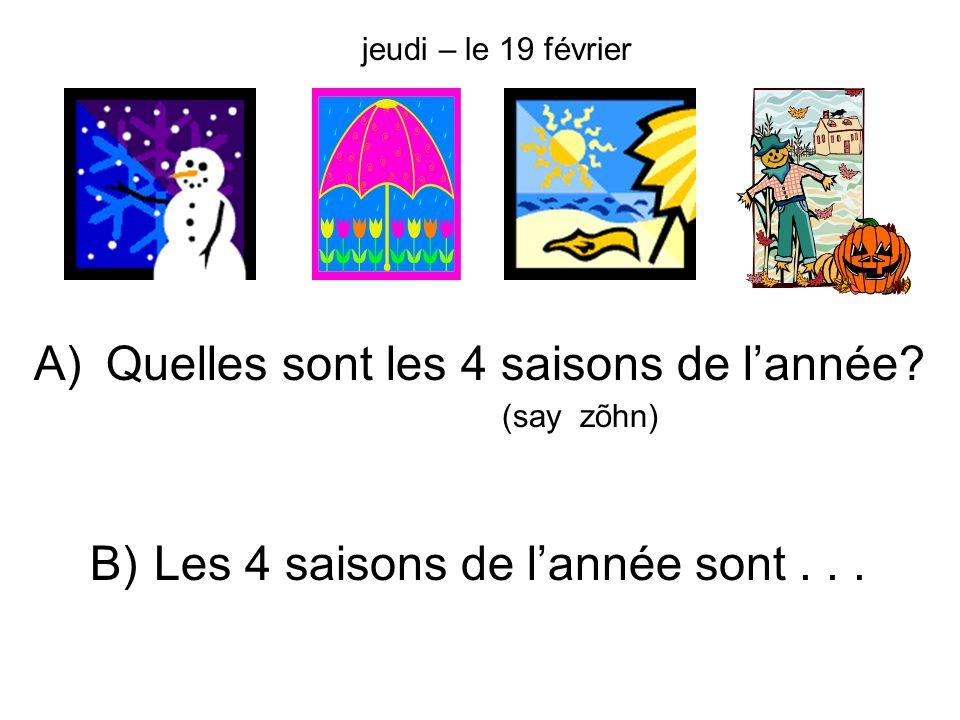 Quelles sont les 4 saisons de lannée? (say zõhn) A) B)Les 4 saisons de lannée sont... jeudi – le 19 février