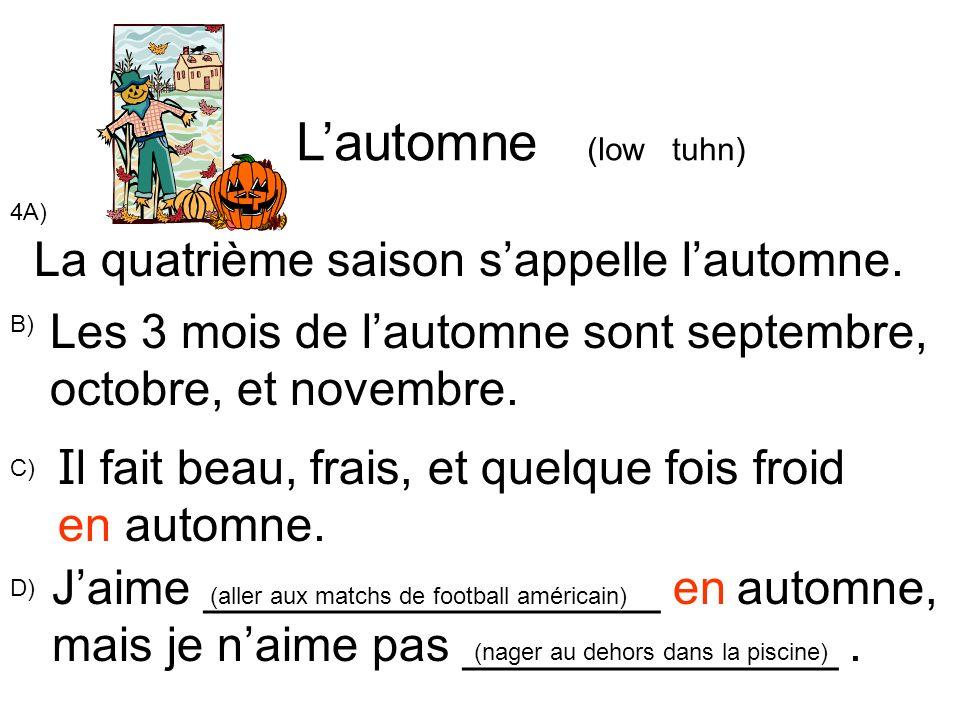 Lautomne (low tuhn) 4A) La quatrième saison sappelle lautomne. B) Les 3 mois de lautomne sont septembre, octobre, et novembre. I l fait beau, frais, e