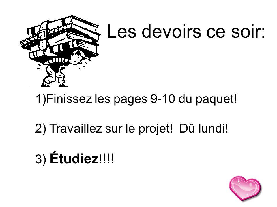 1)Finissez les pages 9-10 du paquet! 2) Travaillez sur le projet! Dû lundi! 3) Étudiez ! !!! Les devoirs ce soir: