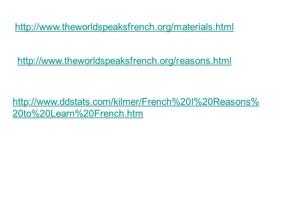 http://www.theworldspeaksfrench.org/materials.html http://www.theworldspeaksfrench.org/reasons.html http://www.ddstats.com/kilmer/French%20I%20Reasons