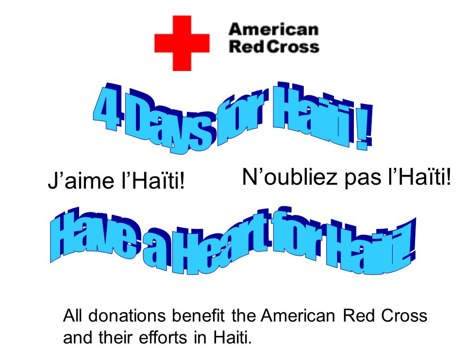 All donations benefit the American Red Cross and their efforts in Haiti. Jaime lHaïti! Noubliez pas lHaïti!