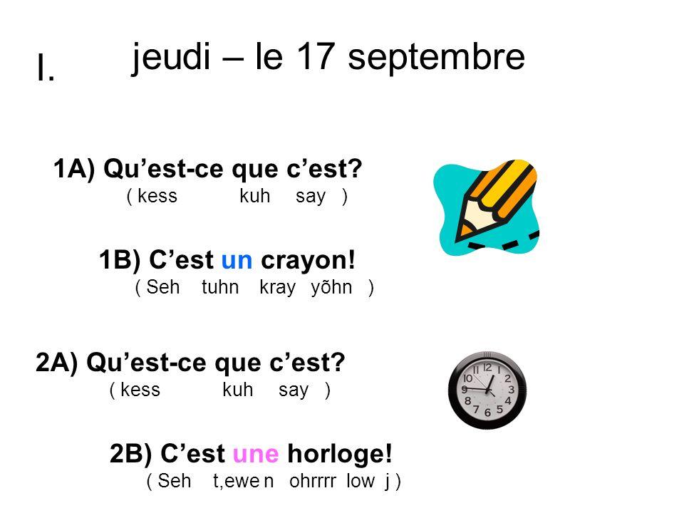 1A) Quest-ce que cest. ( kess kuh say ) 1B) Cest un crayon.