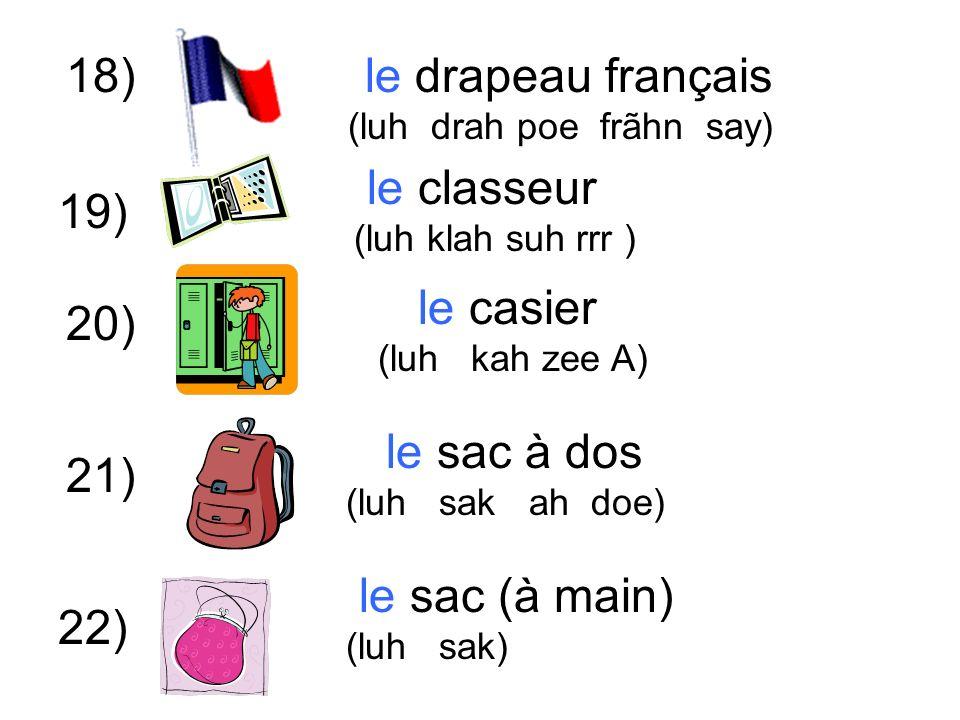18) le casier (luh kah zee A) 20) 21) le classeur (luh klah suh rrr ) 22) le drapeau français (luh drah poe frãhn say) 19) le sac à dos (luh sak ah doe) le sac (à main) (luh sak)