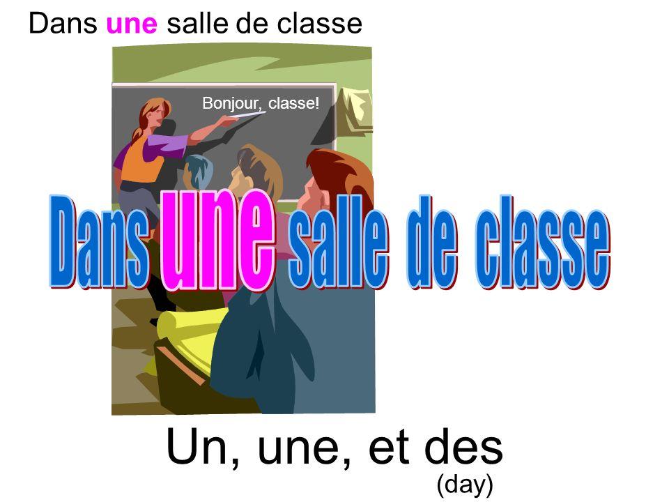 Un, une, et des Bonjour, classe! (day) Dans une salle de classe