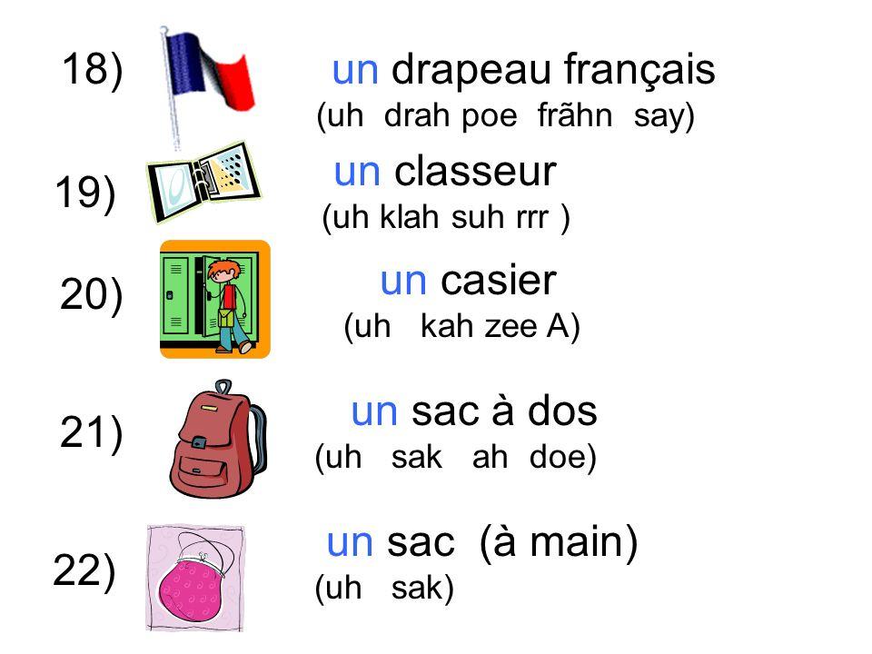 18) un casier (uh kah zee A) 20) 21) un classeur (uh klah suh rrr ) 22) un drapeau français (uh drah poe frãhn say) 19) un sac à dos (uh sak ah doe) un sac (à main) (uh sak)